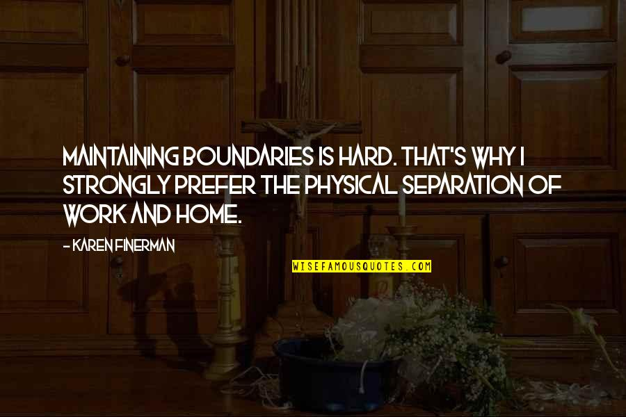 Karen Finerman Quotes By Karen Finerman: Maintaining boundaries is hard. That's why I strongly