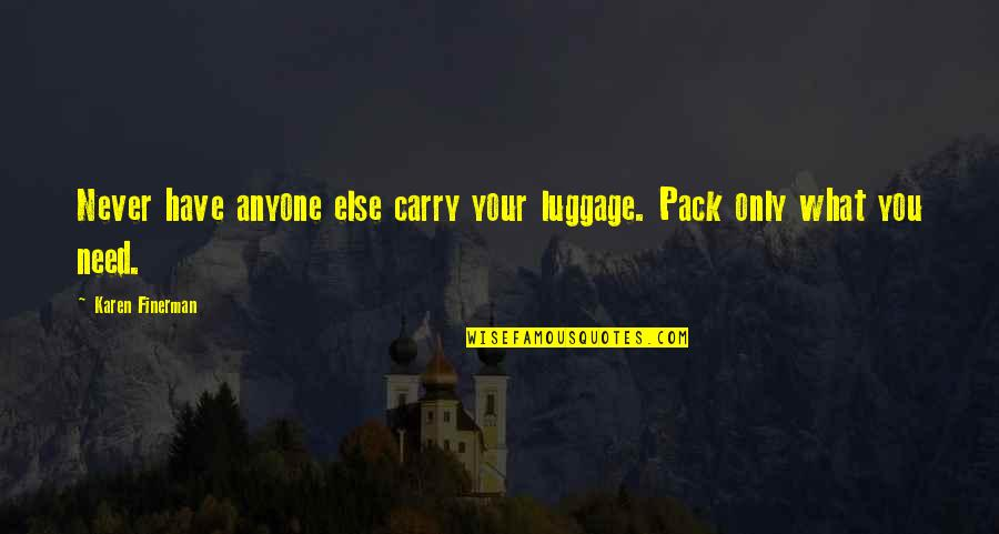Karen Finerman Quotes By Karen Finerman: Never have anyone else carry your luggage. Pack