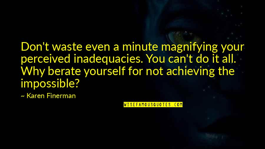 Karen Finerman Quotes By Karen Finerman: Don't waste even a minute magnifying your perceived