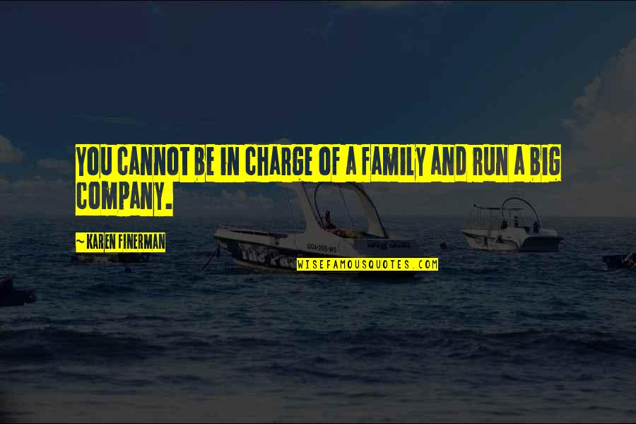 Karen Finerman Quotes By Karen Finerman: You cannot be in charge of a family