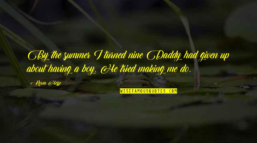 Karen Hesse Quotes By Karen Hesse: By the summer I turned nine Daddy had