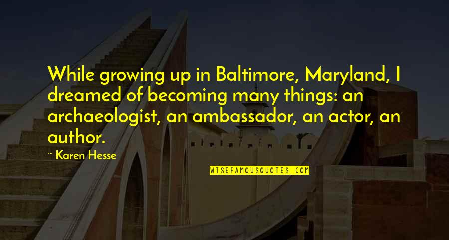 Karen Hesse Quotes By Karen Hesse: While growing up in Baltimore, Maryland, I dreamed
