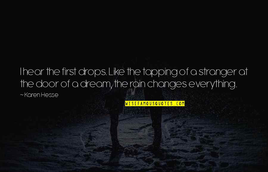 Karen Hesse Quotes By Karen Hesse: I hear the first drops. Like the tapping