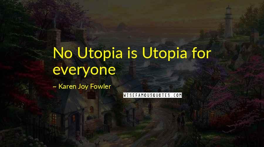 Karen Joy Fowler quotes: No Utopia is Utopia for everyone