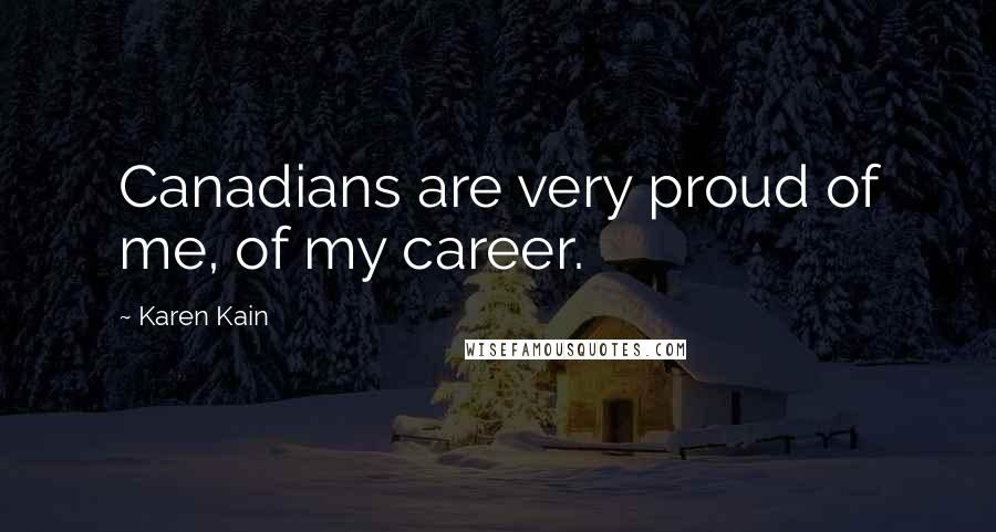 Karen Kain quotes: Canadians are very proud of me, of my career.