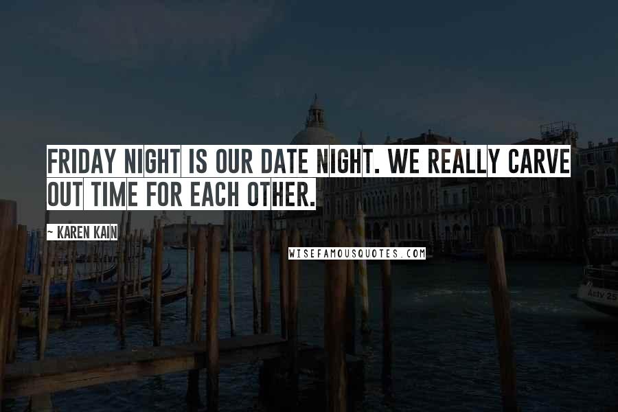 Karen Kain quotes: Friday night is our date night. We really carve out time for each other.