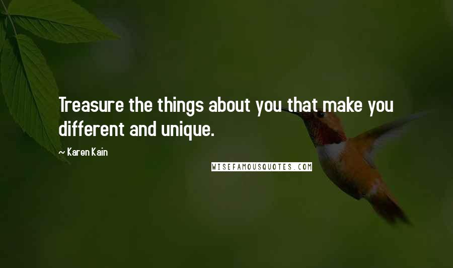 Karen Kain quotes: Treasure the things about you that make you different and unique.