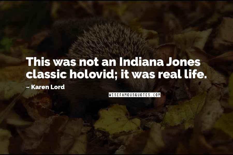 Karen Lord quotes: This was not an Indiana Jones classic holovid; it was real life.