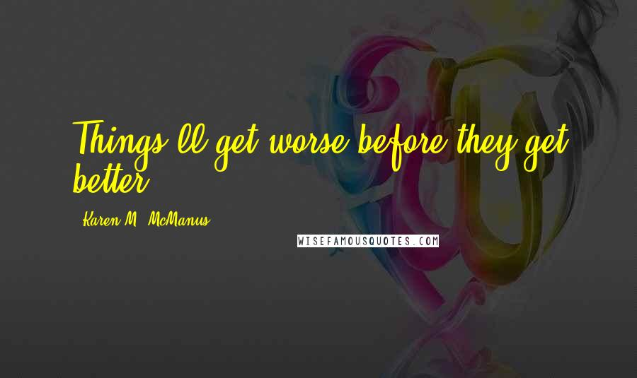 Karen M. McManus quotes: Things'll get worse before they get better.