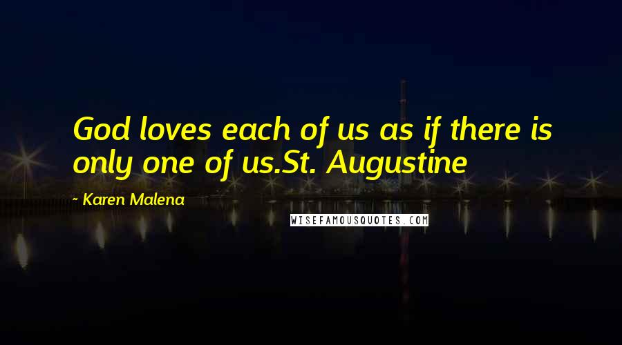 Karen Malena quotes: God loves each of us as if there is only one of us.St. Augustine
