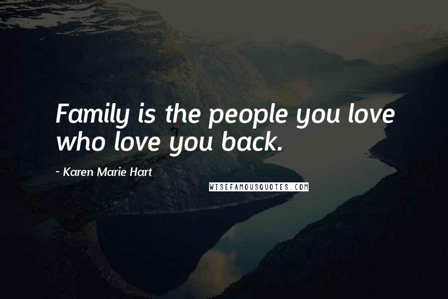 Karen Marie Hart quotes: Family is the people you love who love you back.