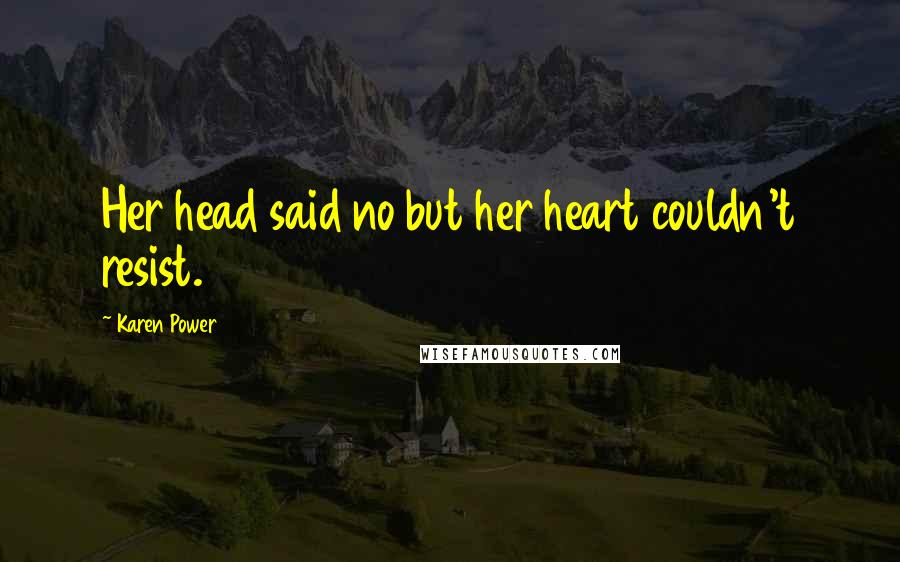 Karen Power quotes: Her head said no but her heart couldn't resist.