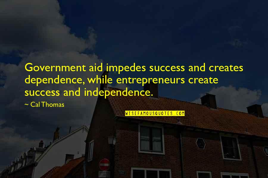 Karen Roe Quotes By Cal Thomas: Government aid impedes success and creates dependence, while
