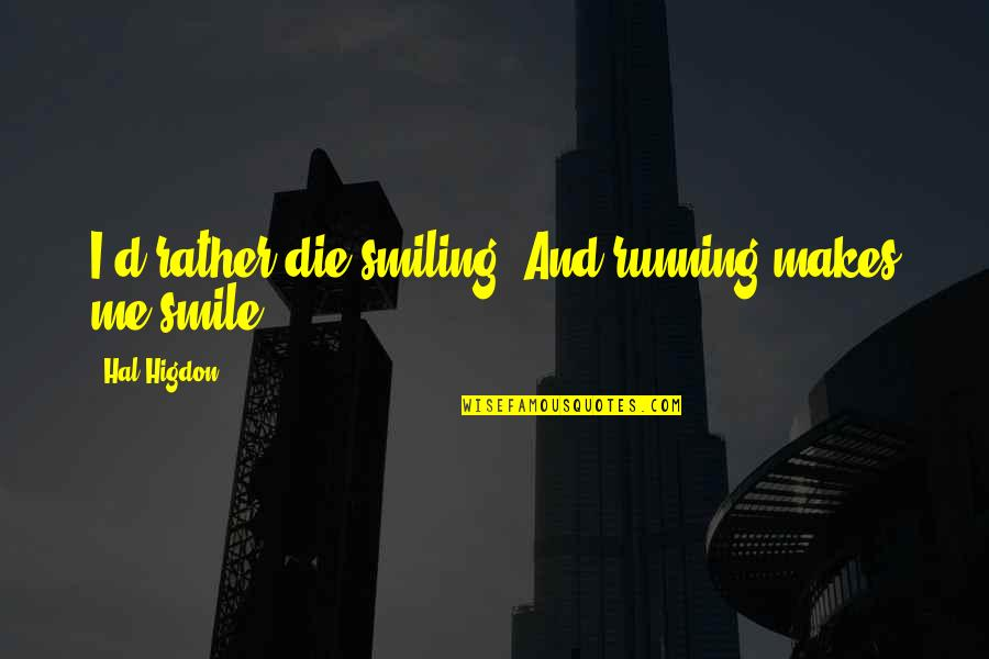 Karen Roe Quotes By Hal Higdon: I'd rather die smiling. And running makes me