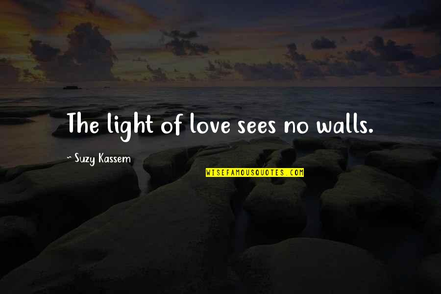 Karen Roe Quotes By Suzy Kassem: The light of love sees no walls.