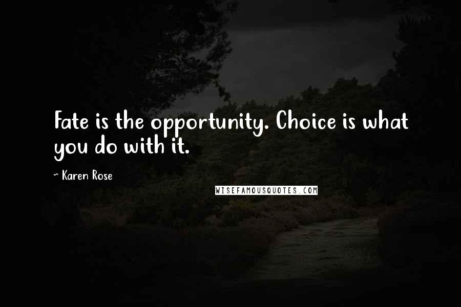 Karen Rose quotes: Fate is the opportunity. Choice is what you do with it.