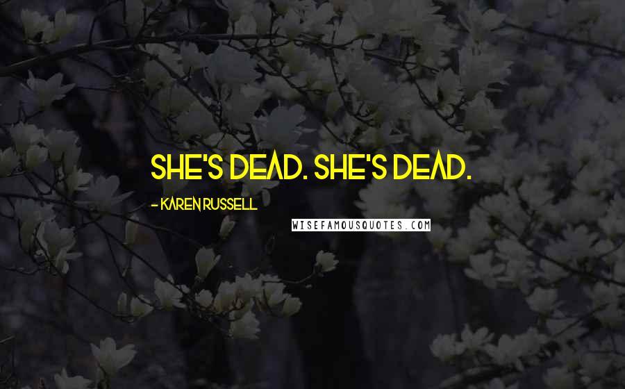 Karen Russell quotes: She's dead. She's dead.