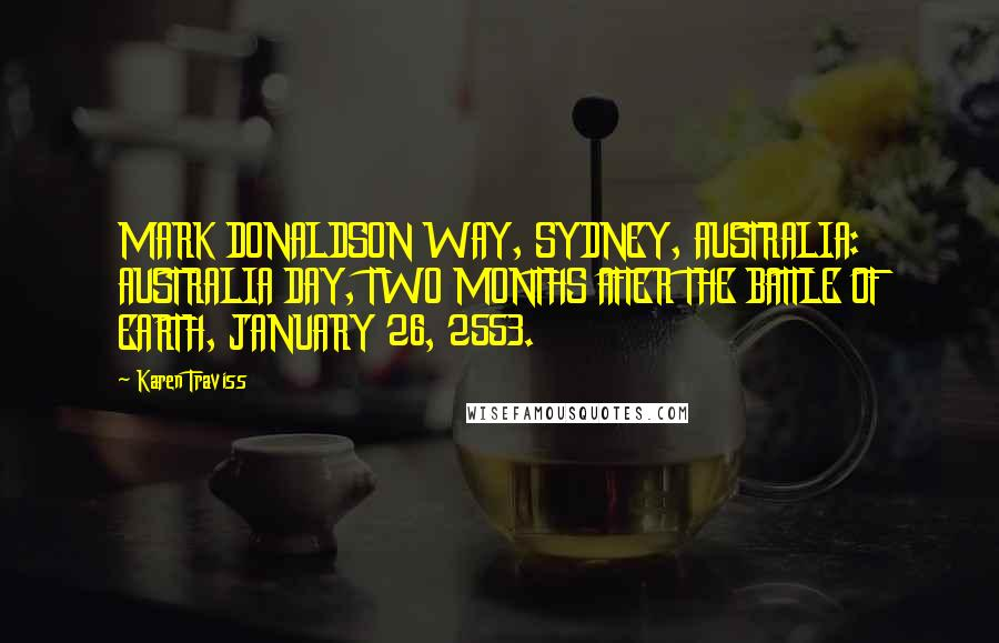 Karen Traviss quotes: MARK DONALDSON WAY, SYDNEY, AUSTRALIA: AUSTRALIA DAY, TWO MONTHS AFTER THE BATTLE OF EARTH, JANUARY 26, 2553.