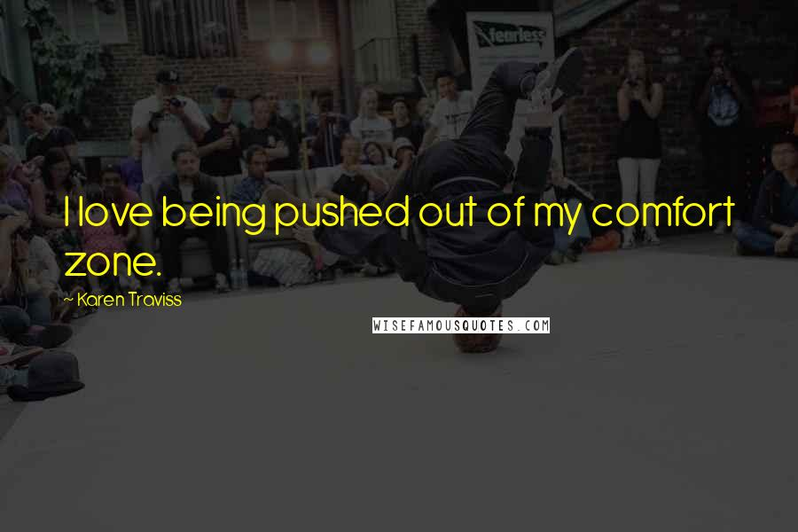 Karen Traviss quotes: I love being pushed out of my comfort zone.