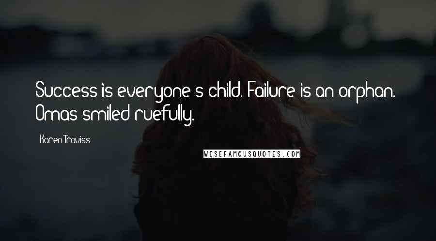 """Karen Traviss quotes: Success is everyone's child. Failure is an orphan."""" Omas smiled ruefully."""