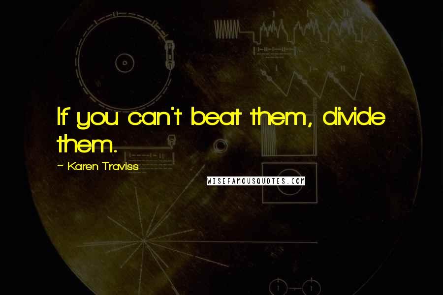 Karen Traviss quotes: If you can't beat them, divide them.