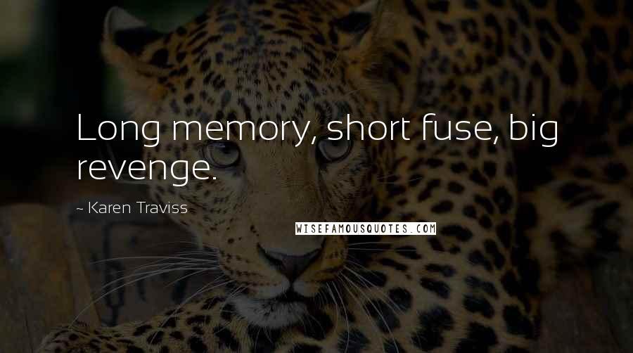 Karen Traviss quotes: Long memory, short fuse, big revenge.