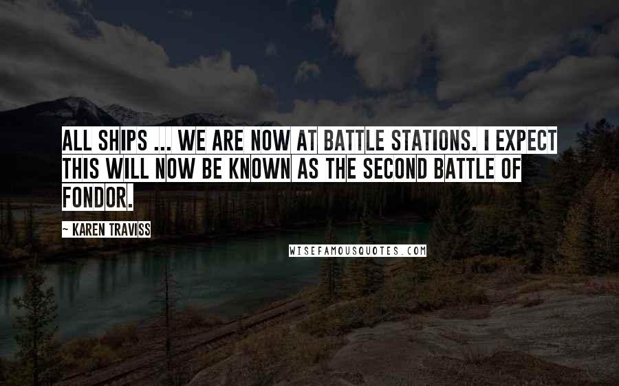 Karen Traviss quotes: All ships ... we are now at battle stations. I expect this will now be known as the Second Battle of Fondor.