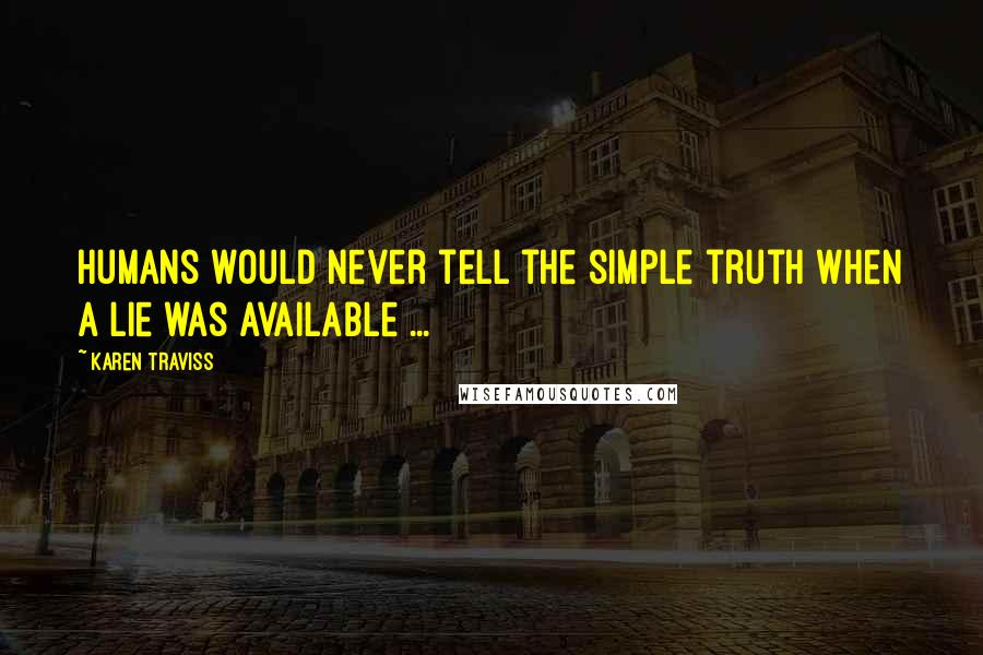 Karen Traviss quotes: Humans would never tell the simple truth when a lie was available ...