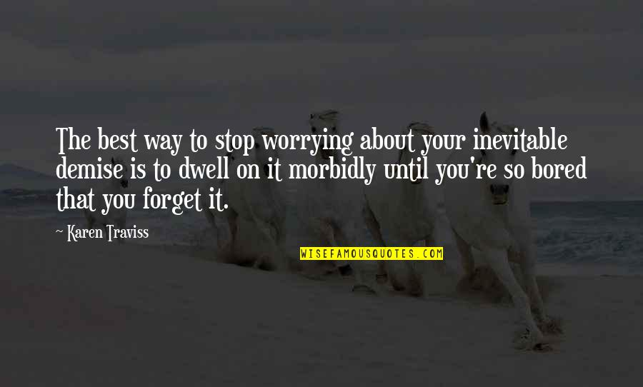 Karen Traviss Quotes By Karen Traviss: The best way to stop worrying about your