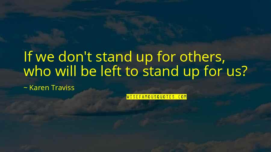Karen Traviss Quotes By Karen Traviss: If we don't stand up for others, who