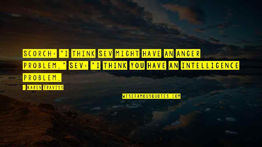 "Karen Traviss Quotes By Karen Traviss: Scorch: ""I think Sev might have an anger"