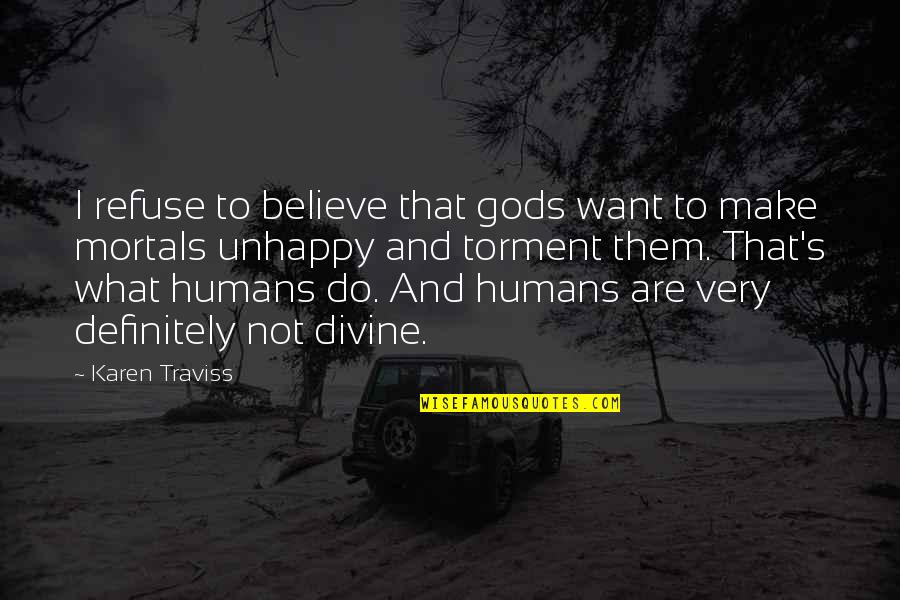 Karen Traviss Quotes By Karen Traviss: I refuse to believe that gods want to