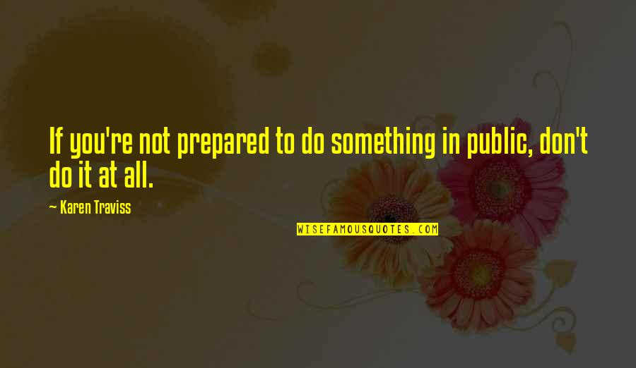 Karen Traviss Quotes By Karen Traviss: If you're not prepared to do something in
