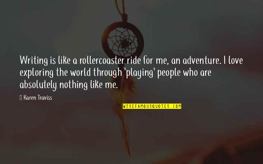 Karen Traviss Quotes By Karen Traviss: Writing is like a rollercoaster ride for me,