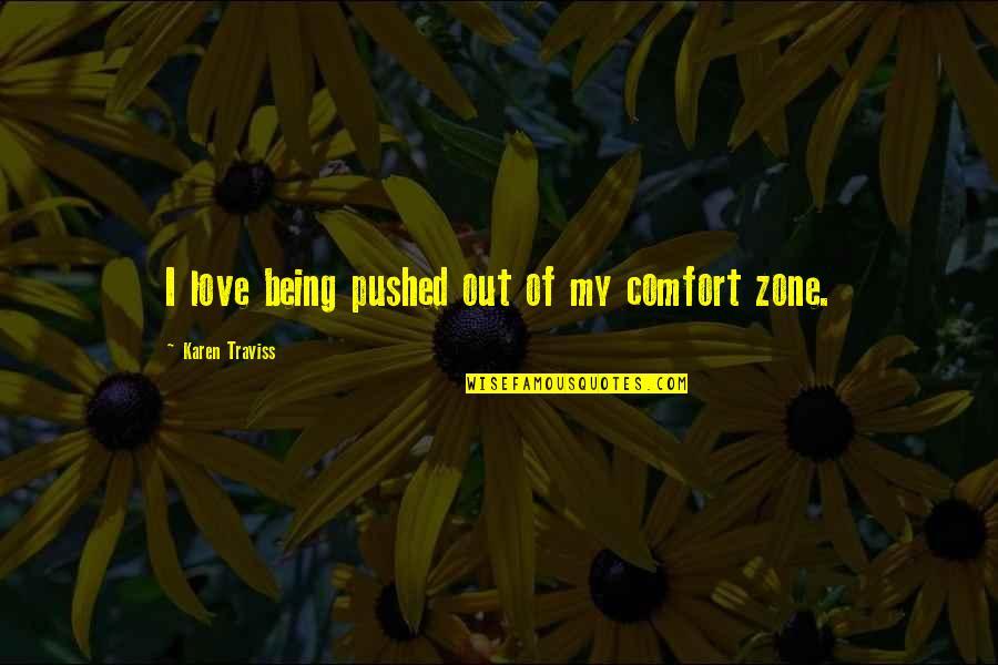 Karen Traviss Quotes By Karen Traviss: I love being pushed out of my comfort