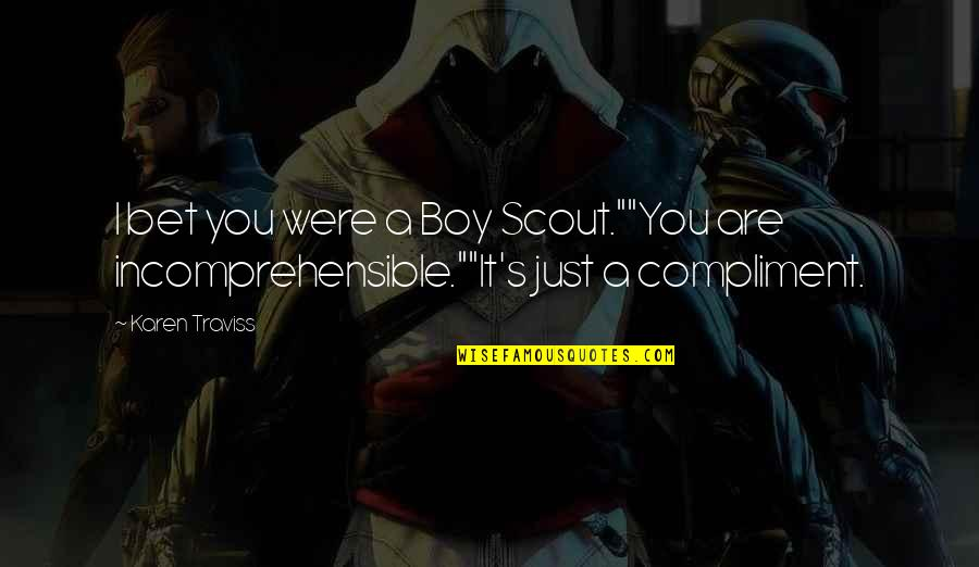 """Karen Traviss Quotes By Karen Traviss: I bet you were a Boy Scout.""""""""You are"""