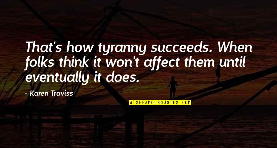 Karen Traviss Quotes By Karen Traviss: That's how tyranny succeeds. When folks think it