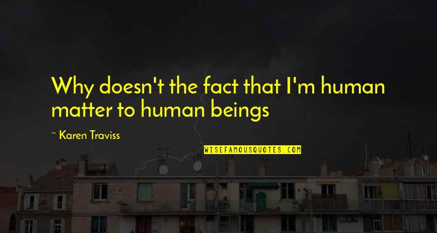 Karen Traviss Quotes By Karen Traviss: Why doesn't the fact that I'm human matter