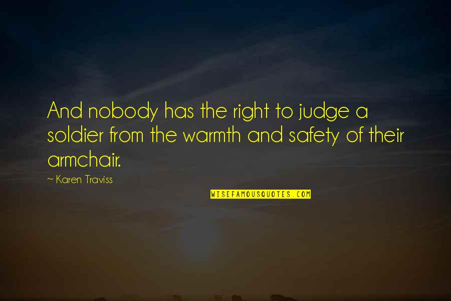 Karen Traviss Quotes By Karen Traviss: And nobody has the right to judge a