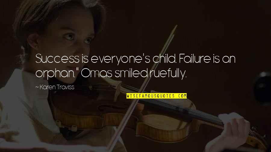 "Karen Traviss Quotes By Karen Traviss: Success is everyone's child. Failure is an orphan."""