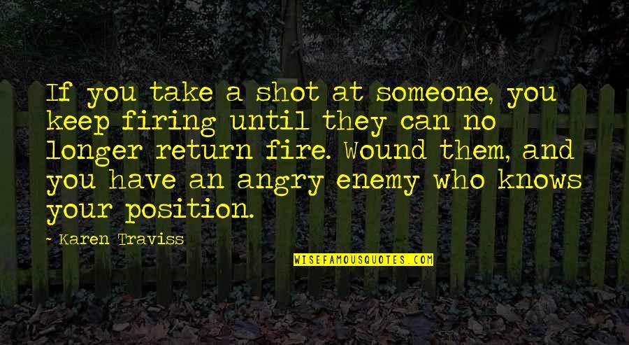 Karen Traviss Quotes By Karen Traviss: If you take a shot at someone, you