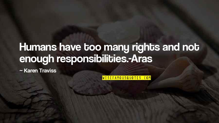 Karen Traviss Quotes By Karen Traviss: Humans have too many rights and not enough