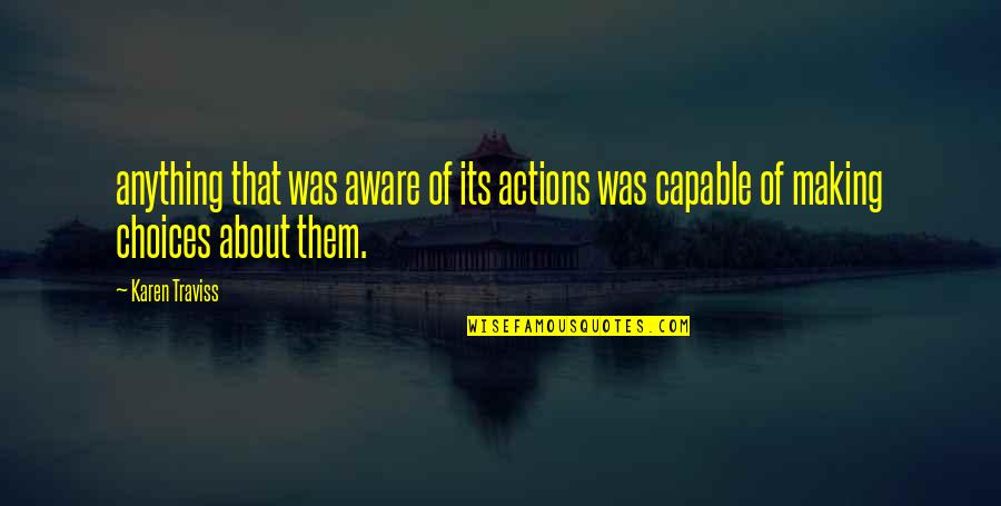 Karen Traviss Quotes By Karen Traviss: anything that was aware of its actions was