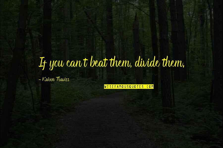 Karen Traviss Quotes By Karen Traviss: If you can't beat them, divide them.