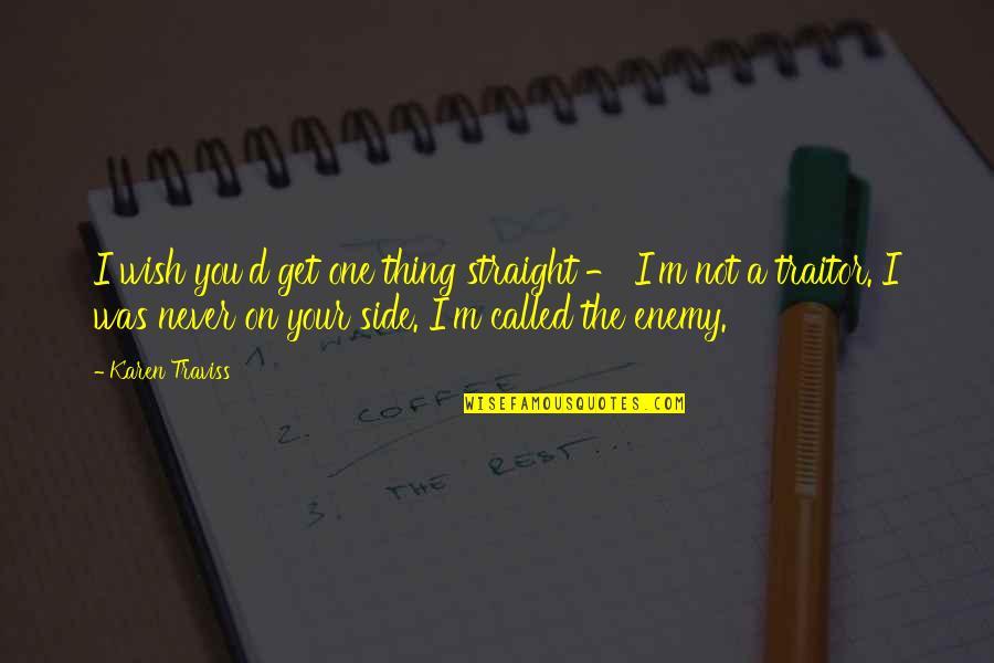 Karen Traviss Quotes By Karen Traviss: I wish you'd get one thing straight -