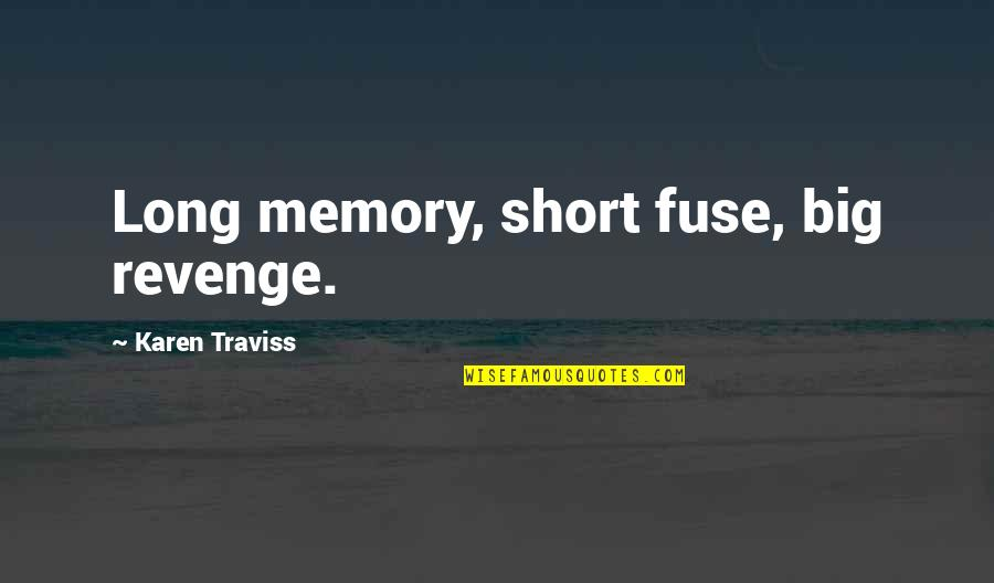 Karen Traviss Quotes By Karen Traviss: Long memory, short fuse, big revenge.