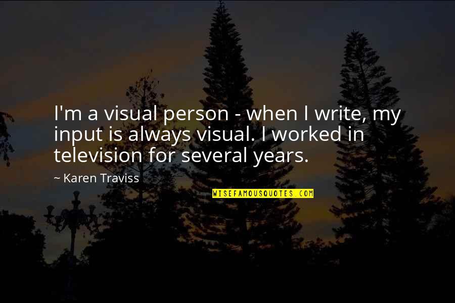 Karen Traviss Quotes By Karen Traviss: I'm a visual person - when I write,