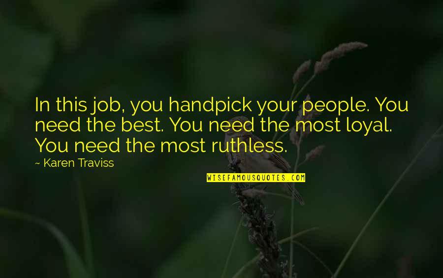 Karen Traviss Quotes By Karen Traviss: In this job, you handpick your people. You