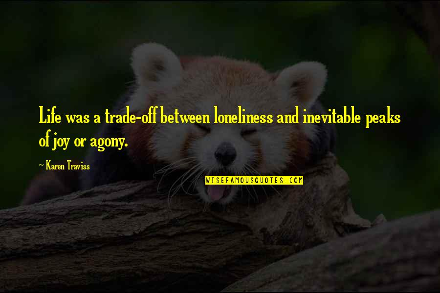 Karen Traviss Quotes By Karen Traviss: Life was a trade-off between loneliness and inevitable