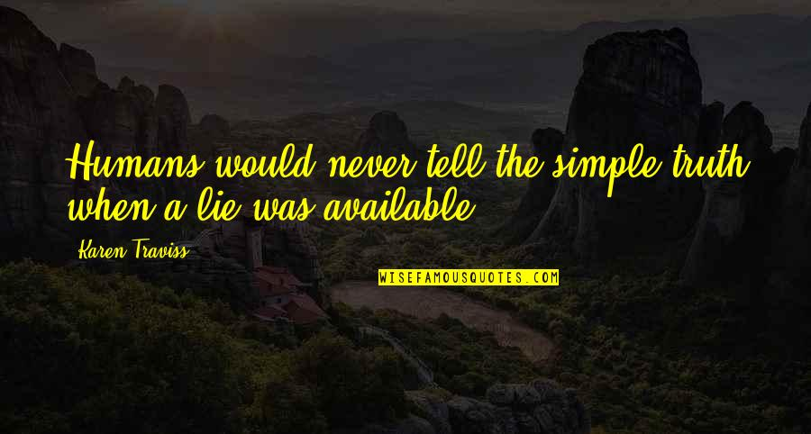 Karen Traviss Quotes By Karen Traviss: Humans would never tell the simple truth when